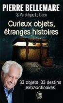 Couverture du livre « Curieux objets, étranges histoires ; 33 objets, 33 destins extraordinaires » de Pierre Bellemare et Veronique Le Guen aux éditions J'ai Lu
