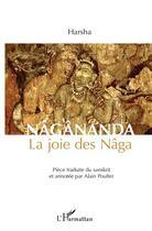 Couverture du livre « Nâgânanda, la joie des Nâga » de Alain Poulter aux éditions L'harmattan