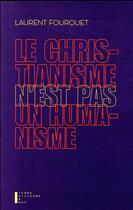 Couverture du livre « Le christianisme n'est pas un humanisme » de Laurent Fourquet aux éditions Pierre-guillaume De Roux