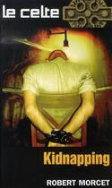 Couverture du livre « Le celte t.46 ; kidnapping » de Robert Morcet aux éditions Vauvenargues