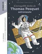 Couverture du livre « L'incroyable destin de Thomas Pesquet, spationaute » de Erwann Surcouf et Pierre Oertel aux éditions Bayard Jeunesse