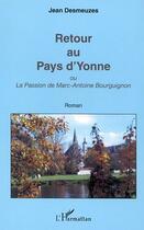 Couverture du livre « Retour Au Pays D'Yonne Ou La Passion De Marc-Antoine Bourguignon » de Jean Desmeuzes aux éditions L'harmattan