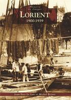 Couverture du livre « Lorient 1900-1939 » de Jean-Yves Le Lan et Michel Briant aux éditions Editions Sutton