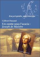 Couverture du livre « Un comte sous l'acacia : Joseph de Maistre » de Gilbert Durand aux éditions Edimaf