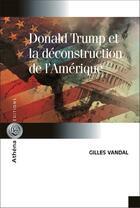 Couverture du livre « Donald Trump et la déconstruction de l'Amérique » de Gilles Vandal aux éditions Athena Canada