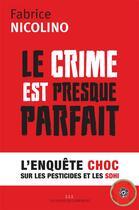 Couverture du livre « Le crime est presque parfait ; l'enquête choc sur les pesticides et le SDHI » de Fabrice Nicolino aux éditions Les Liens Qui Liberent