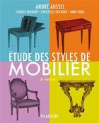 Couverture du livre « Étude des styles de mobilier (3e édition) » de Andre Aussel et Charles Barjonet et Christelle Ducroux et Anne Gons aux éditions Dunod