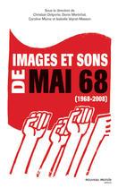 Couverture du livre « Images et sons de Mai 68 » de Denis Marechal et Christian Delporte et Caroline Moine aux éditions Nouveau Monde
