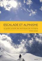 Couverture du livre « Escalade et alpinisme ; le guide complet des techniques de montagne » de Peter Hill et Stuart Johnston aux éditions Vigot