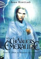 Couverture du livre « Les chevaliers d'Emeraude T.3 ; piège au royaume des ombres » de Anne Robillard aux éditions Michel Lafon Poche