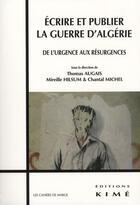 Couverture du livre « Écrire et publier la guerre d'Algérie ; de l'urgence aux résurgences » de Thomas Augais et Mireille Hilsum et Chantal Michel aux éditions Kime