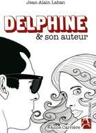 Couverture du livre « Delphine & son auteur » de Jean-Alain Laban aux éditions Anne Carriere