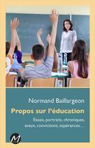 Couverture du livre « Propos sur l'éducation ; essais, portraits, chroniques, aveux, convictions, expériences... » de Normand Baillargeon aux éditions M-editeur