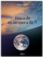 Couverture du livre « Dieu a dit ou Jacques a dit ?! » de Francois Gagol aux éditions Jepublie
