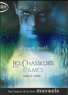 Couverture du livre « Les chasseurs d'âmes t.2 ; écho » de Alyson Noel aux éditions Michel Lafon Poche