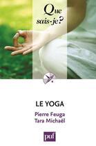 Couverture du livre « Le yoga (3e édition) » de Pierre Feuga et Michael Tara aux éditions Puf