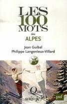 Couverture du livre « Les 100 mots des Alpes » de Philippe Langenieux-Villard et Jean Guibal aux éditions Puf