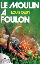 Couverture du livre « Le Moulin A Foulon » de Louis Oury aux éditions Temps Des Cerises