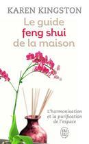 Couverture du livre « Le guide feng shui de la maison » de Karen Kingston aux éditions J'ai Lu