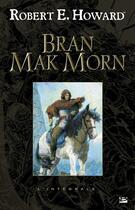 Couverture du livre « Bran mak morn ; l'intégrale » de Robert E. Howard aux éditions Bragelonne