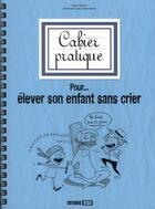 Couverture du livre « Cahier pratique pour élever son enfant sans crier » de Anne Guibert aux éditions Editions Esi