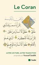 Couverture du livre « Le coran ; autre lecture, autre traduction » de Youssef Seddik aux éditions Editions De L'aube