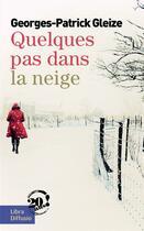 Couverture du livre « Quelques pas dans la neige » de Georges-Patrick Gleize aux éditions Libra Diffusio