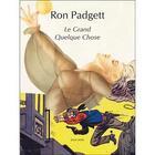 Couverture du livre « Le grand quelque chose » de Ron Padgett aux éditions Joca Seria