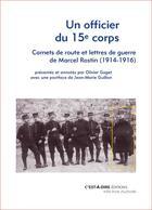 Couverture du livre « Un officier du 15e corps ; carnet de route et lettres de guerre de Marcel Rostin (1914-1916) » de Olivier Gaget aux éditions C'est-a-dire
