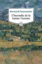 Couverture du livre « L'incendie de la sainte victoire » de Bernard Fauconnier aux éditions Motifs
