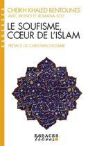 Couverture du livre « Le Soufisme, coeur de l'islam » de Cheikh Khaled Bentounes et Bruno Solt et Romana Solt aux éditions Albin Michel