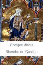 Couverture du livre « Blanche de Castille » de Georges Minois aux éditions Perrin