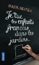 Couverture du livre « Je tue les enfants français dans les jardins » de Marie Neuser aux éditions Pocket