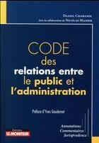 Couverture du livre « Code des relations entre le public et l'administration » de Daniel Chabanol aux éditions Le Moniteur