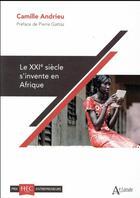 Couverture du livre « Le XXIe siècle s'invente en Afrique » de Camille Andrieu aux éditions Atlande Editions
