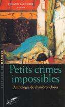Couverture du livre « Petits Crimes Impossibles ; Anthologie De Chambres Closes » de Roland Lacourbe aux éditions Editions Du Masque