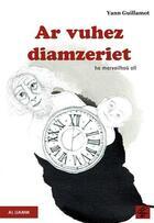 Couverture du livre « Ar vuhez diamzeriet ha marvailhou all » de Yann Guillamot aux éditions Al Liamm