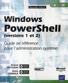 Couverture du livre « Windows Powershell (versions 1 et 2) ; guide de référence pour l'administration système » de Robin Lemesle et Arnaud Petitjean aux éditions Eni