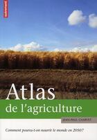 Couverture du livre « Atlas de l'agriculture ; comment pourra-t-on nourrir le monde en 2050 ? » de Jean-Paul Charvet aux éditions Autrement