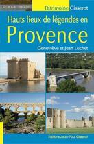 Couverture du livre « Hauts lieux de légendes en Provence » de Genevieve Luchet et Jean Luchet aux éditions Gisserot