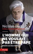 Couverture du livre « L'homme qui ne voulait pas être pape » de Nicolas Diat aux éditions Pluriel