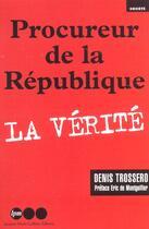 Couverture du livre « Procureur De La Republique ; La Verite » de Denis Trossero aux éditions Jm Laffont - Lpm