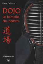 Couverture du livre « Dojo, le temple du sabre (2e édition) » de Pierre Delorme aux éditions De L'eveil