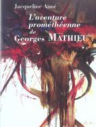 Couverture du livre « L'aventure prométhéenne de Georges Mathieu » de Jacqueline Aime aux éditions Garde Temps