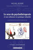 Couverture du livre « Le sexe du psychothérapeute et son influence en pratique infantile » de Michel Bosse aux éditions Groupeditions