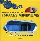 Couverture du livre « Espaces minimums ; architecture du futur » de Eduard Broto aux éditions Links
