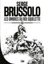 Couverture du livre « Les ombres du roi squelette » de Serge Brussolo aux éditions Bragelonne