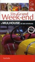 Couverture du livre « Un grand week-end ; à Mulhouse et ses environs » de Collectif aux éditions Hachette Tourisme
