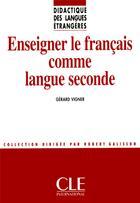 Couverture du livre « Enseigner le français comme langue seconde » de Gerard Vigner aux éditions Cle International