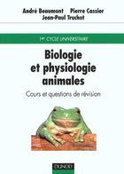 Couverture du livre « Biologie et physiologie animales - cours et questions de revision » de Andre Beaumont et Pierre Casier et Jean-Paul Truchot aux éditions Dunod